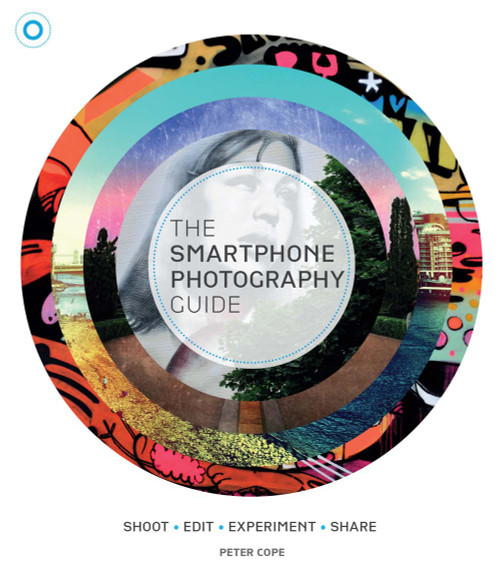 The Smartphone Photography Guide: Shoot*Edit*Experiment*Share - ISBN: 9781780975627