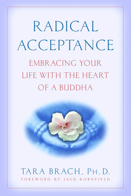 Radical Acceptance: Embracing Your Life With the Heart of a Buddha - ISBN: 9780553380996