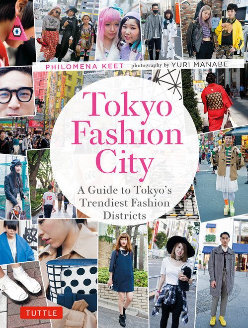 Tokyo Fashion City: A Detailed Guide to Tokyo's Trendiest Fashion Districts - ISBN: 9784805313398