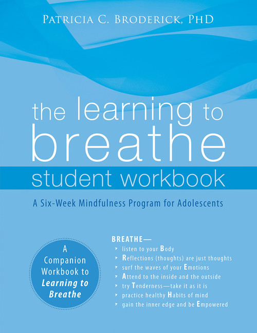 The Learning to Breathe Student Workbook: A Six-Week Mindfulness Program for Adolescents - ISBN: 9781626251090