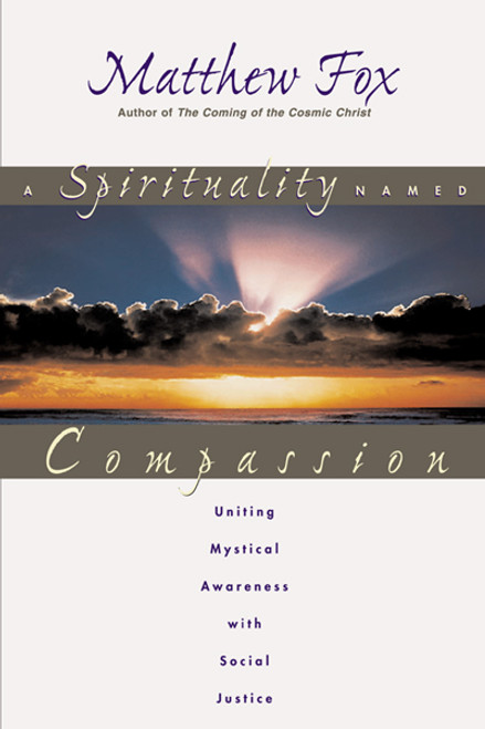 A Spirituality Named Compassion: Uniting Mystical Awareness with Social Justice - ISBN: 9780892818020