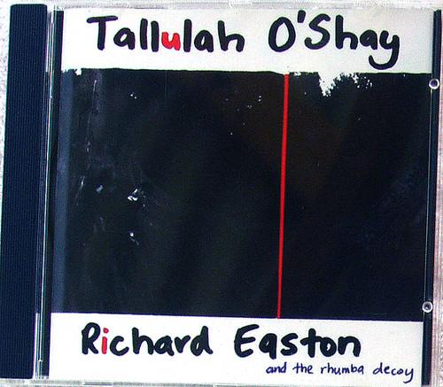 Rock - RICHARD EASTON AND THE RHUMBA DECOY Tallulah O'Shay CD 1999