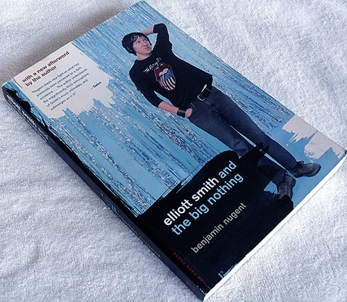 Book - ELLIOT SMITH And The Big Nothing 2005 Benjamin Nugent