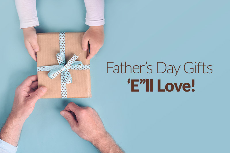 Father's Day Gifts that Show How Special 'E Really Is!