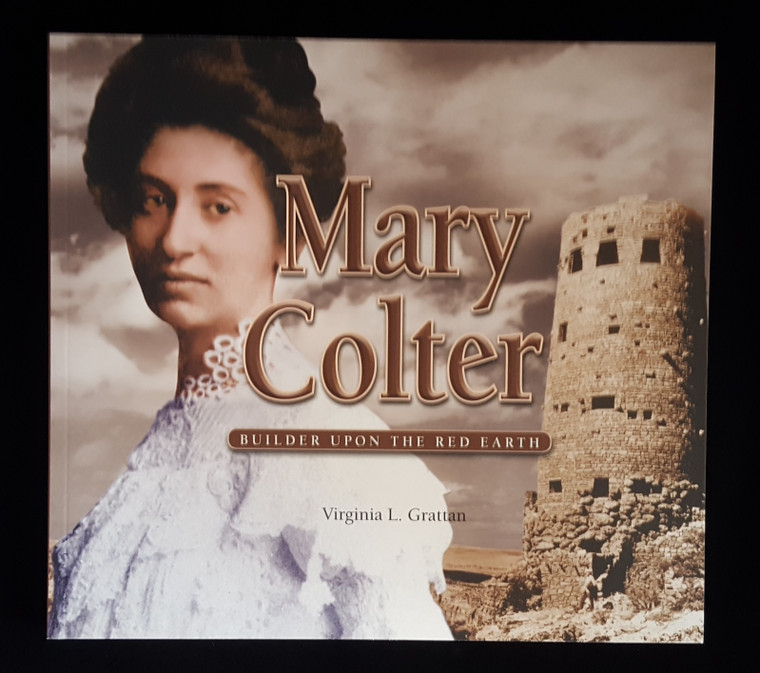 Mary Colter Builder Upon the Red Earth