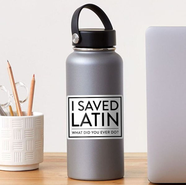 I Saved Latin - What did you ever do?