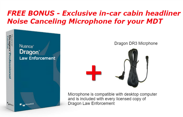 Exclusive bonus DR3 Nuance Police Car MDT Microphone is compatible with desktop computer and is included with every licensed copy of Dragon Law Enforcement