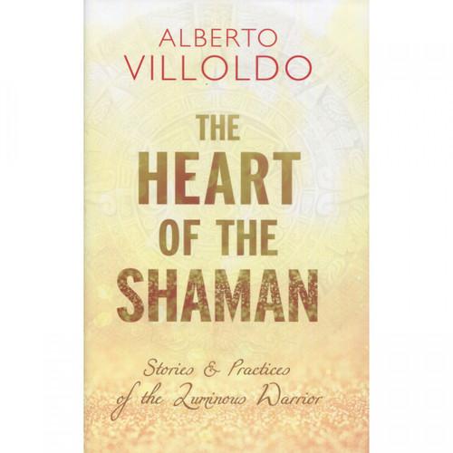 The Heart of the Shaman - Alberto Villoldo