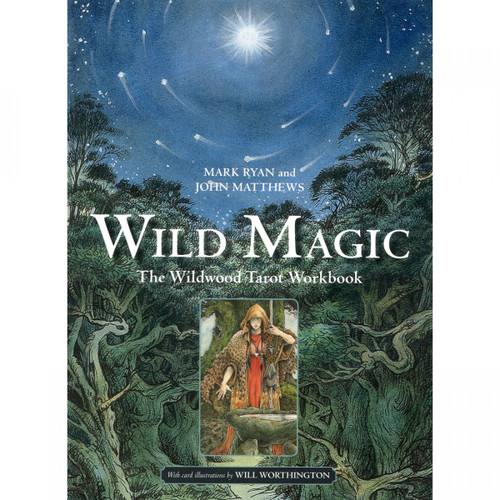 Wild Magic: The Wildwood Tarot Workbook - Mark Ryan and John Matthews