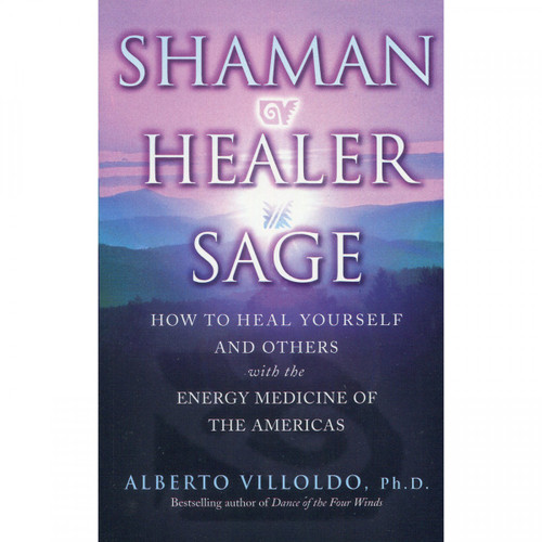 Shaman, Healer, Sage - Alfred Villoldo
