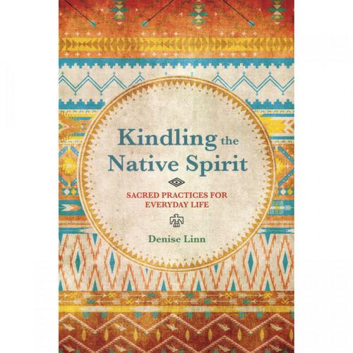 Kindling the Native Spirit - Denise Linn