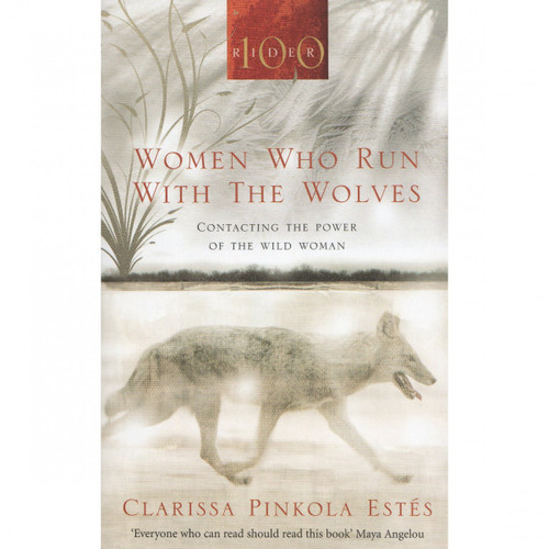 Women Who Run with The Wolves - Clarissa Pinkola Estes