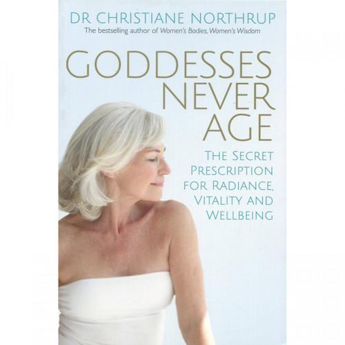 Goddesses Never Age - Christiane Northrup