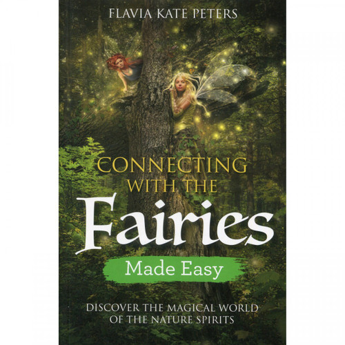 Connecting with the Fairies Made Easy - Flavia Kate Peters