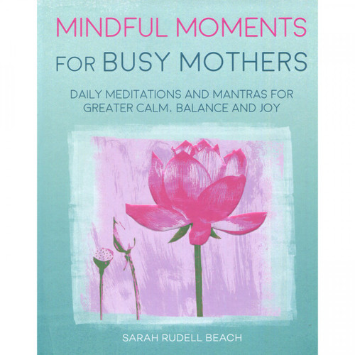 Mindful Moments for Busy Mothers - Sarah Rudell Beach