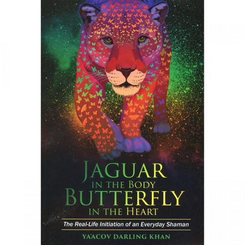 Jaguar in the Body, Butterfly in the Heart - Ya'acov Darling Khan