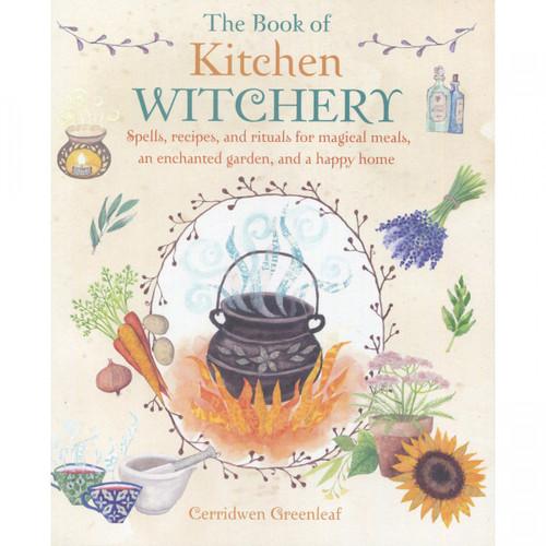 The Book of Kitchen Witchery - Cerridwen Greenleaf