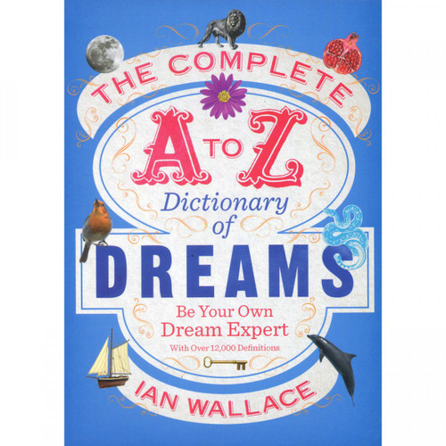 The Complete A-Z Dictionary of Dreams - Ian Wallace