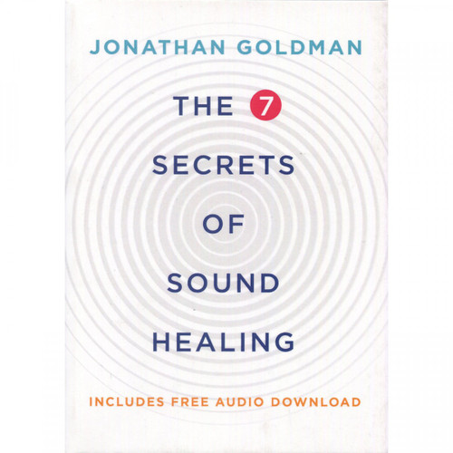 The 7 Secrets of Sound Healing (With Audio Download) - Jonathan Goldman