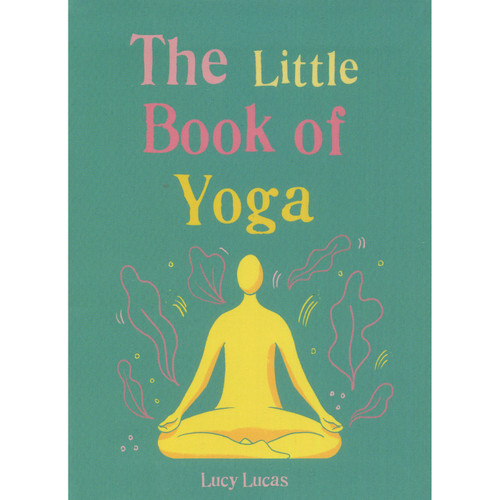 The Little Book of Yoga - Lucy Lucas