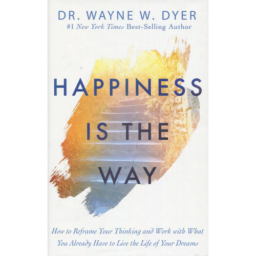 Happiness Is The Way - Wayne Dyer
