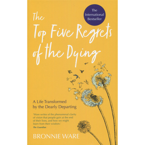 The Top Five Regrets of the Dying - Bronnie Ware
