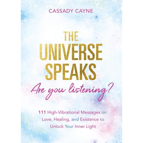 The Universe Speaks, Are You Listening? - Cassady Cayne