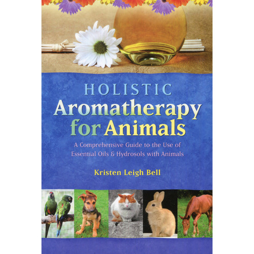 Holistic Aromatherapy for Animals - Kristen Leigh Bell
