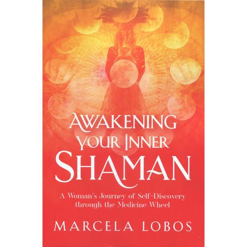 Awakening Your Inner Shaman - Marcela Lobos