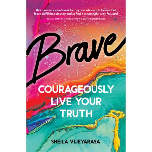 Brave: Courageously Live Your Truth - Sheila Vijeyarasa