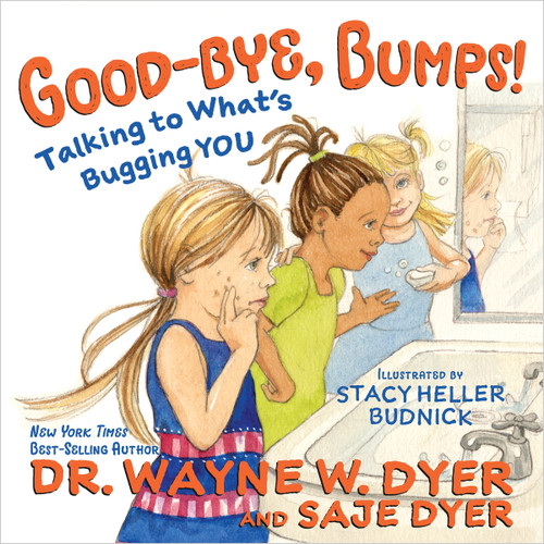 Good-Bye, Bumps! - Dr. Wayne W. Dyer and Saje Dyer