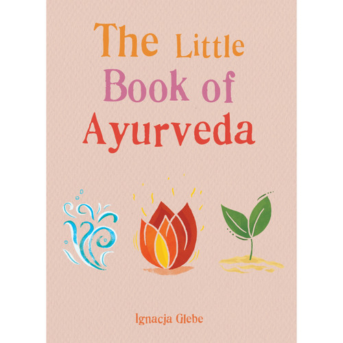The Little Book of Ayurveda - Ignacja Glebe