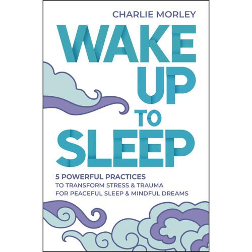 Wake to Sleep - Charlie Morley