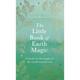 The Little Book of Earth Magic - Sarah Bartlett