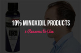 5 Reasons to Use 10% Minoxidil Products