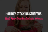 Holiday Stocking Stuffers: 3 Of the Best Hair Loss Products for Women [Part 1]