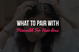 What To Pair With Minoxidil For Hair Loss