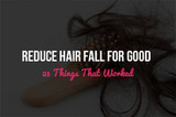 Reduce Hair Fall For Good - 23 Things That Worked