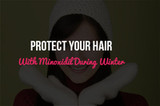 Protect Your Hair With Minoxidil During Winter