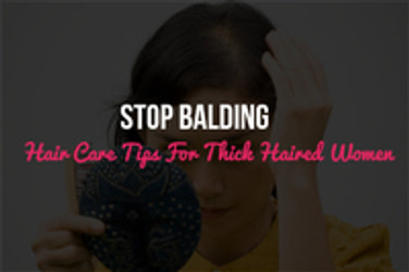 Stop Balding: Hair Care Tips For Thick Haired Women