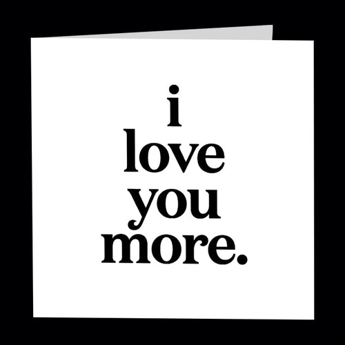 quotable card I LOVE YOU MORE