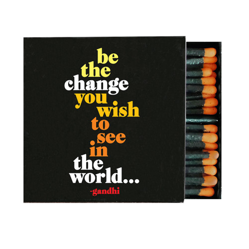 matches BE THE CHANGE