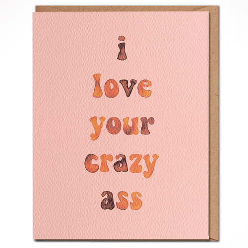 daydream card LOVE YOUR CRAZY ASS