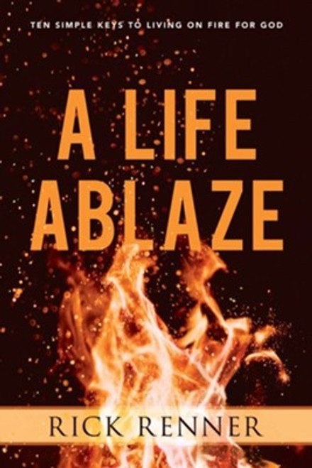 Life Ablaze: Ten Simple Keys to Living on Fire for God Life for God