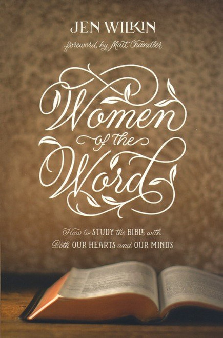 Women of the Word: How to Study the Bible with Both Our Hearts and Our Minds, Second Edition