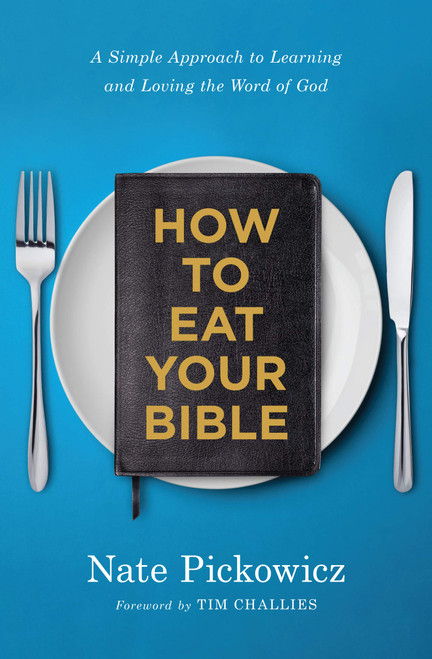 How to Eat Your Bible: A Simple Approach to Learning and Loving the Word of God