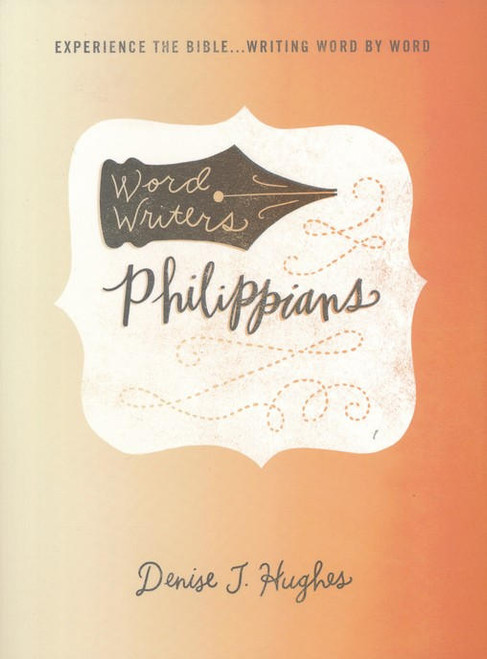 Word Writers: Philippians - Experience the Bible ... Writing Word by Word - Great Bible Study and Companion to Bible Journaling