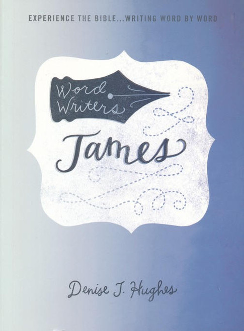 Word Writers: James - Experience the Bible...Writing Word by Word - Great Bible Study and Companion to Bible Journaling