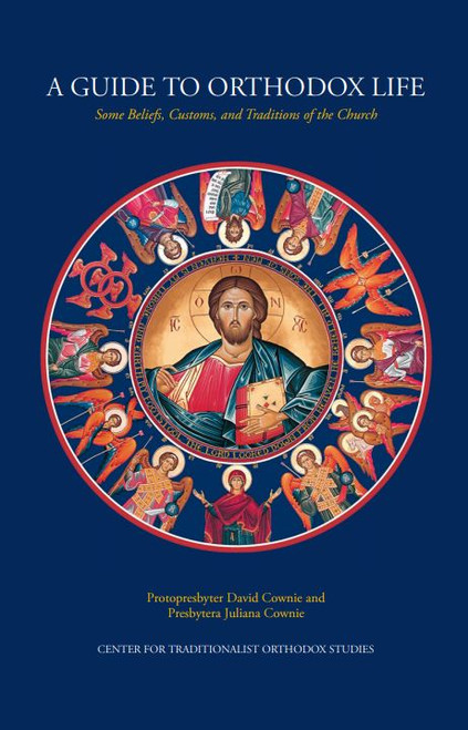 A Guide to Orthodox Life: Some Beliefs, Customs, and Traditions of the Church