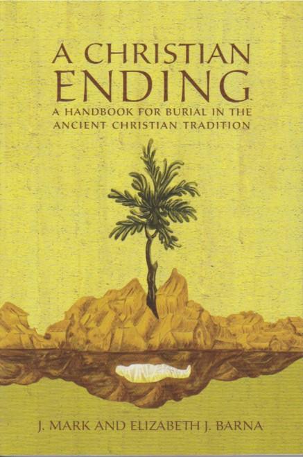 Christian Ending: A Handbook for Ancient Christian Burial, A